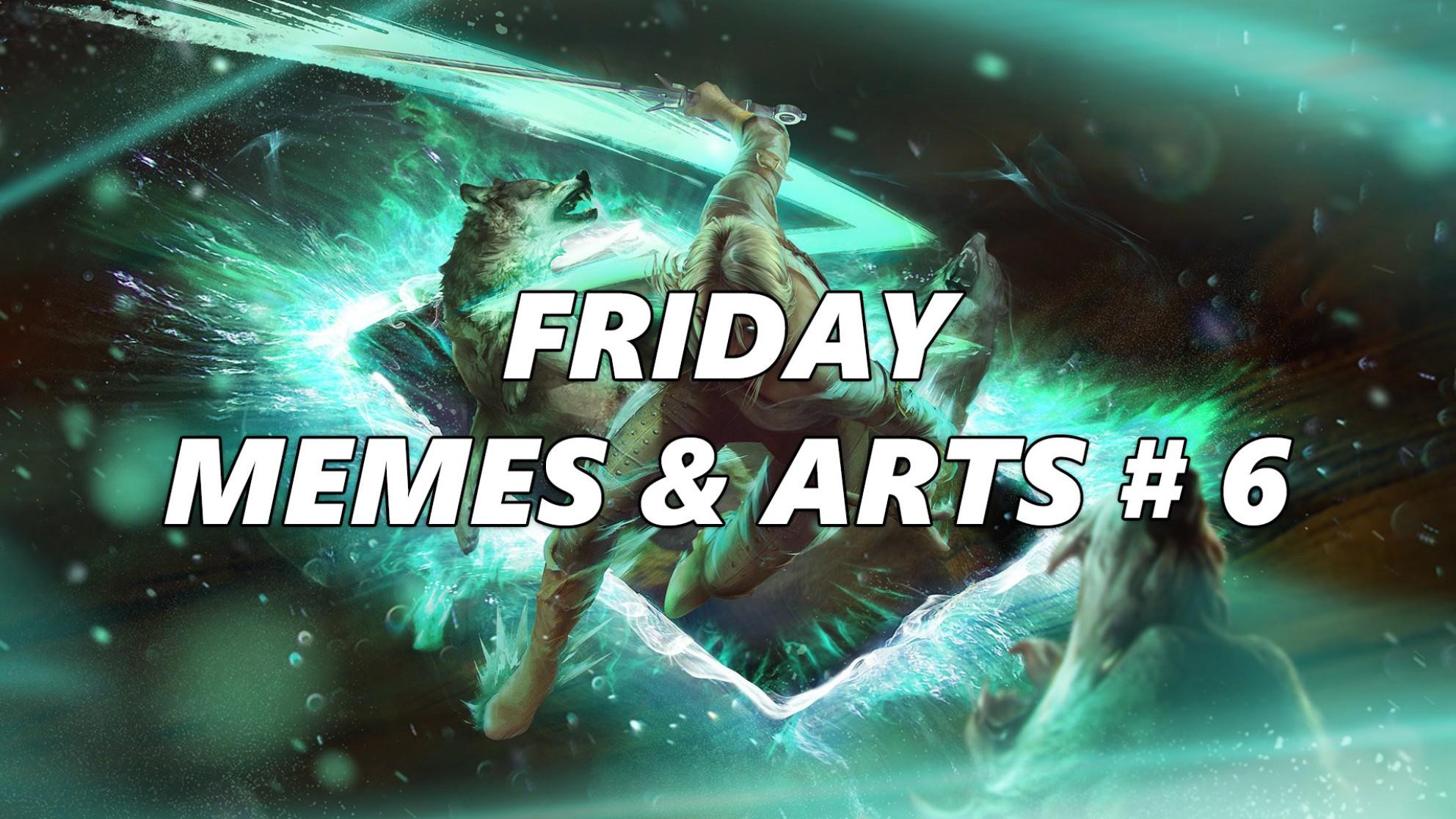 Friday Memes & Arts #6