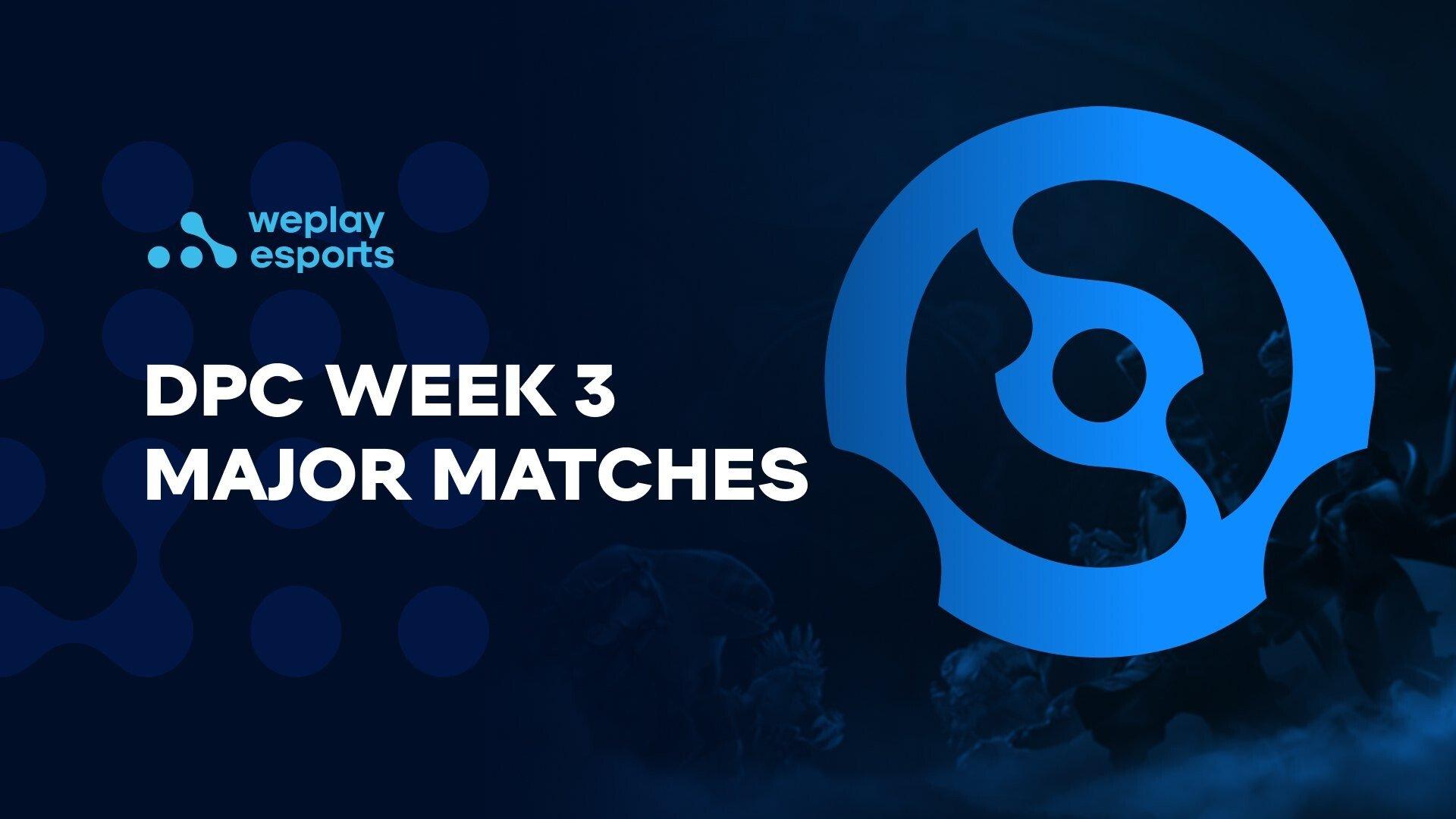 Five DPC Week 3 Major Matches